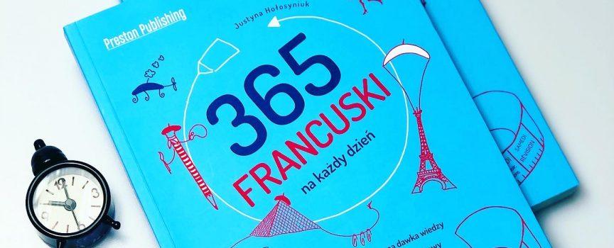 Jour après jour, czyli kurs francuskiego od poziomu podstawowego do średnio zaawansowanego. Ucz się systematycznie przez 365 dni!